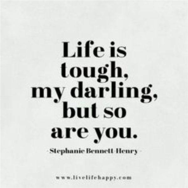 Life is tough but so are you.