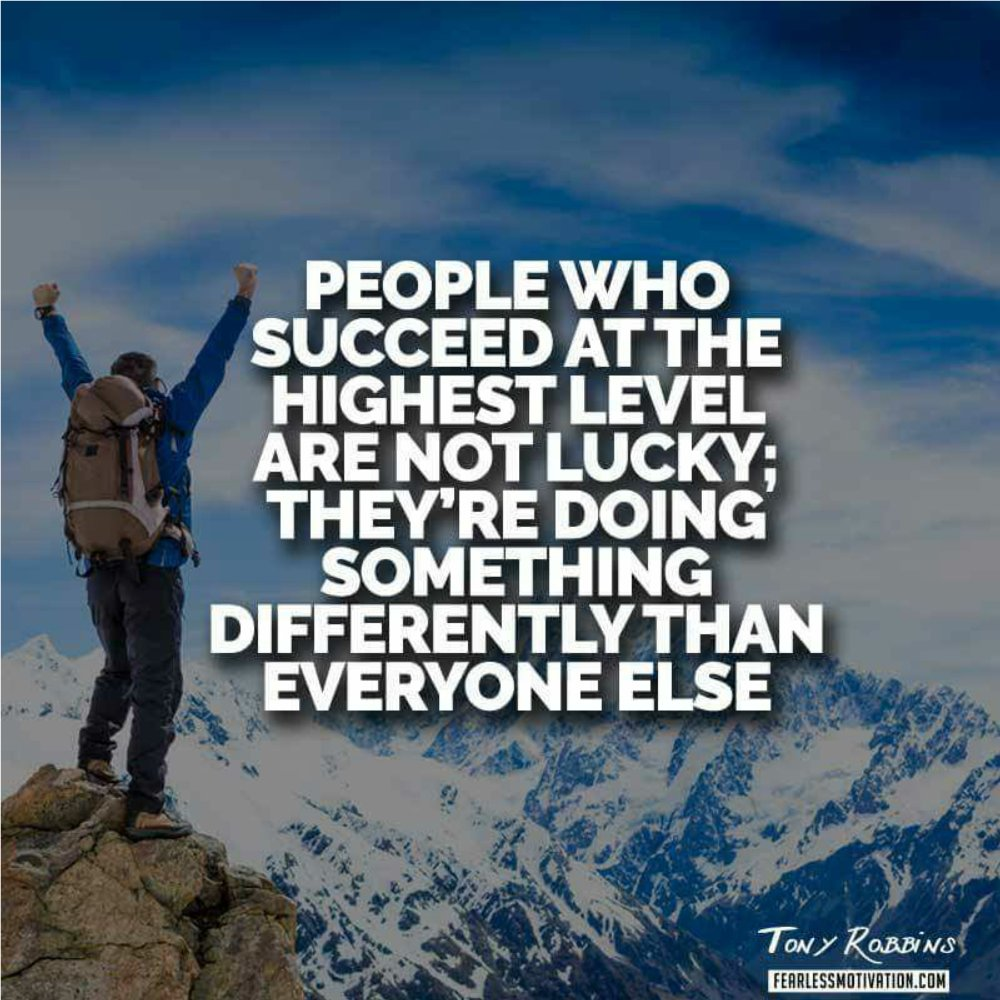 People who succeed at the highest level are not lucky; they're doing something differently than everyone else.