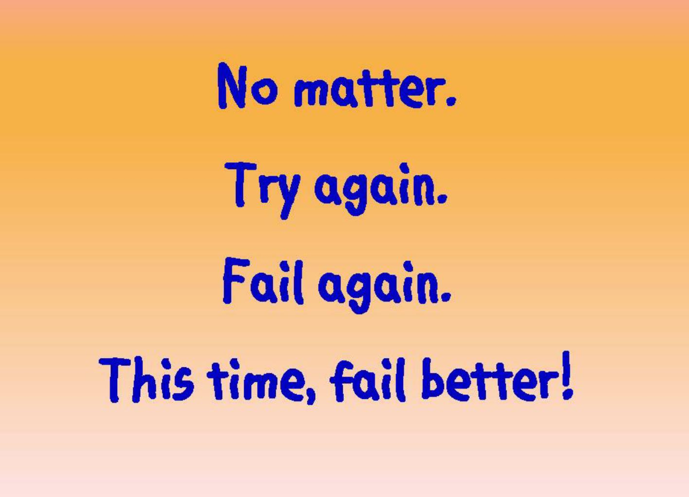 Encouraging you to fail better on near a river.